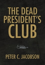 The Dead President's Club ebook by Peter C. Jacobson
