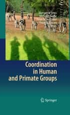 Coordination in Human and Primate Groups ebook by Margarete Boos, Michaela Kolbe, Peter M. Kappeler,...