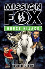 Horse Hijack - Mission Fox Book 4 ebook by Justin D'Ath