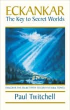 ECKANKAR--The Key to Secret Worlds ebook by Paul Twitchell