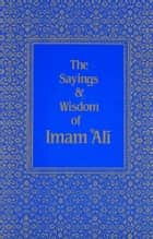 The Sayings & Wisdom of Imam 'Ali ebook by Shaykh Fadhlalla Haeri