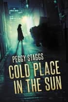 Cold Place in the Sun - A Laura Barlow Adventure, #1 ebook by Peggy Staggs
