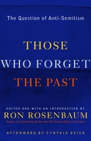 Those Who Forget the Past - The Question of Anti-Semitism ebook by Ron Rosenbaum,Cynthia Ozick