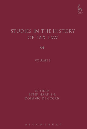 Studies in the History of Tax Law, Volume 8 ebook by