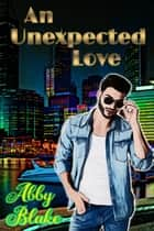 An Unexpected Love ebook by Abby Blake