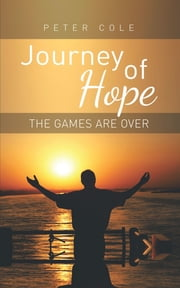 Journey of Hope - The Games Are Over ebook by Peter Cole