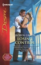 Losing Control - A Billionaire Boss Workplace Romance ebook by Robyn Grady