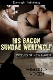 His Bacon Sundae Werewolf ebook by Angelique Voisen