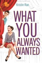 What You Always Wanted - An If Only novel ebook by Kristin Rae