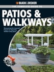 Black & Decker The Complete Guide to Patios & Walkways: Money-Saving Do-It-Yourself Projects for Improving Outdoor Living Space
