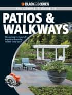 Black & Decker The Complete Guide to Patios & Walkways: Money-Saving Do-It-Yourself Projects for Improving Outdoor Living Space ebook by Editors of CPi
