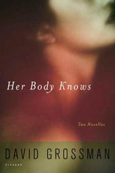 Her Body Knows - Two Novellas ebook by David Grossman