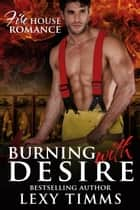 Burning With Desire - Firehouse Romance Series, #2 ebook by