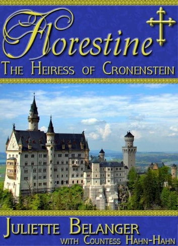 Florestine: The Heiress of Cronenstein (a vintage Catholic novel) ebook by Juliette Belanger
