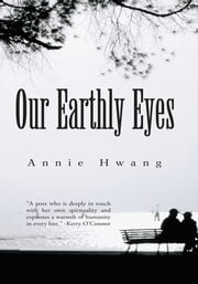Our Earthly Eyes ebook by Annie Hwang