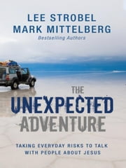 The Unexpected Adventure - Taking Everyday Risks to Talk with People about Jesus ebook by Lee Strobel,Mark Mittelberg