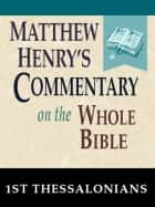 Matthew Henry's Commentary on the Whole Bible-Book of 1st Thessalonians ebook by Matthew Henry