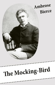 The Mocking-Bird (A Short Story From The American Civil War) ebook by Ambrose Bierce