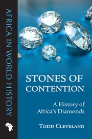 Stones of Contention - A History of Africa's Diamonds ebook by Todd Cleveland