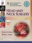 Master Techniques in Otolaryngology - Head and Neck Surgery: Head and Neck Surgery ebook by Eugene N. Myers,Robert Ferris