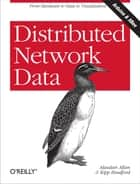 Distributed Network Data ebook by Alasdair  Allan,Kipp Bradford