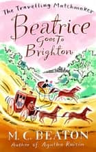 Beatrice Goes to Brighton ebook by M.C. Beaton