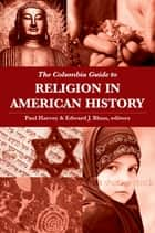 The Columbia Guide to Religion in American History ebook by Paul Harvey, Edward J. Blum