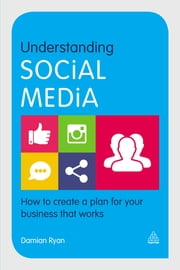 Understanding Social Media - How to Create a Plan for Your Business that Works ebook by Damian Ryan