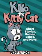 Kiko the Kitty Cat: Short Stories, Games, Jokes, and More! ebook by Uncle Amon