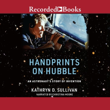 Handprints on Hubble - An Astronaut's Story of Invention audiobook by Kathryn Sullivan