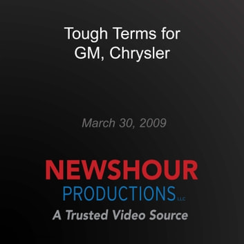 Tough Terms for GM, Chrysler audiobook by PBS NewsHour