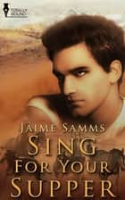 Sing For Your Supper ebook by Jaime Samms