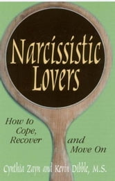 Narcissistic Lovers - How to Cope, Recover and Move On ebook by Cynthia Zayn,M.S. Kevin Dibble