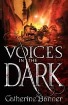 Voices in the Dark ebook by Catherine Banner