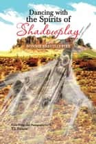 Dancing with the Spirits of Shadowplay ebook by Bonnie Breuilly-Pike, T.L Fernow