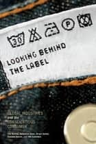 Looking behind the Label ebook by Tim Bartley,Sebastian Koos,Hiram Samel,Gustavo Setrini,Nik Summers