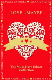 Love...Maybe: The Must-Have Eshort Collection ebook by Gill Paul, Claudia Carroll, Beth Thomas,...