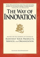 The Way of Innovation: Master the Five Elements of Change to Reinvent Your Products, Services, and Organization ebook by Kaihan Krippendorff