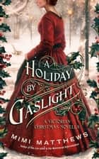 A Holiday by Gaslight - A Victorian Christmas Novella ebook by Mimi Matthews