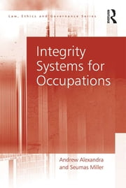 Integrity Systems for Occupations ebook by Andrew Alexandra,Seumas Miller