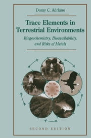 Trace Elements in Terrestrial Environments - Biogeochemistry, Bioavailability, and Risks of Metals ebook by Domy C. Adriano