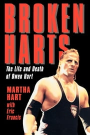 Broken Harts - The Life and Death of Owen Hart ebook by Martha Hart,Eric Francis