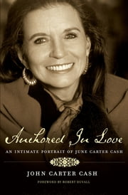 Anchored In Love - An Intimate Portrait of June Carter Cash ebook by John Carter Cash