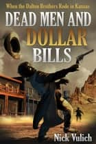 Dead Men and Dollar Bills: When the Dalton Brothers Rode in Kansas ebook by Nick Vulich