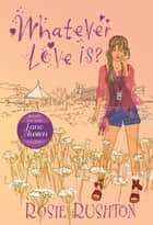 Whatever Love Is ebook by Rosie Rushton