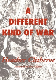 A Different Kind of War ebook by Heather Clitheroe