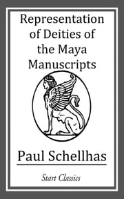 Representation of Deities of the Maya Manuscript ebook by Paul Schellhas