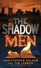 The Shadow Men ebook by Christopher Golden, Tim Lebbon