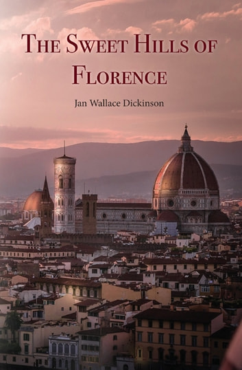 The Sweet Hills of Florence ebook by Jan Wallace Dickinson