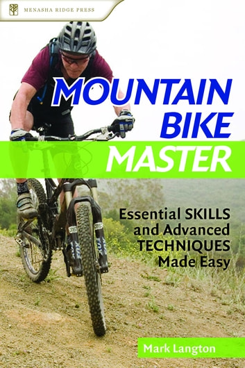 Mountain Bike Master - Essential Skills and Advanced Techniques Made Easy ebook by Mark Langton